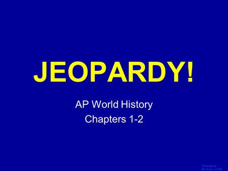 Template by Bill Arcuri, WCSD Click Once to Begin JEOPARDY! AP World History Chapters 1-2.