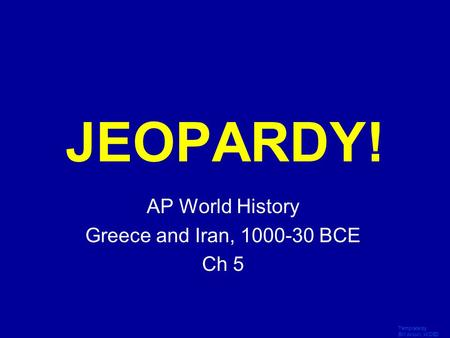 Template by Bill Arcuri, WCSD Click Once to Begin JEOPARDY! AP World History Greece and Iran, 1000-30 BCE Ch 5.