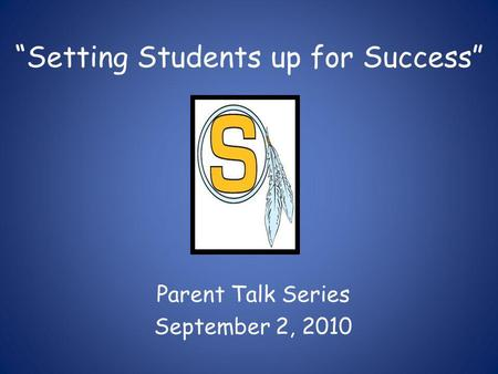 """Setting Students up for Success"" Parent Talk Series September 2, 2010."