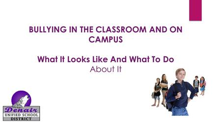 BULLYING IN THE CLASSROOM AND ON CAMPUS What It Looks Like And What To Do About It.