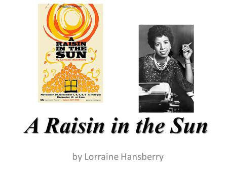 A Raisin in the Sun by Lorraine Hansberry.