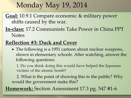 Monday May 19, 2014 Goal: 10.9.1 Compare economic & military power shifts caused by the war. In-class: 17.2 Communists Take Power in China PPT Notes Reflection.