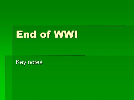 End of WWI Key notes. Allies Win the War  When the US joined the war on April 6 th, 1917, the Allies gained a key advantage.  Nov. 1917 – Russian Revolution.