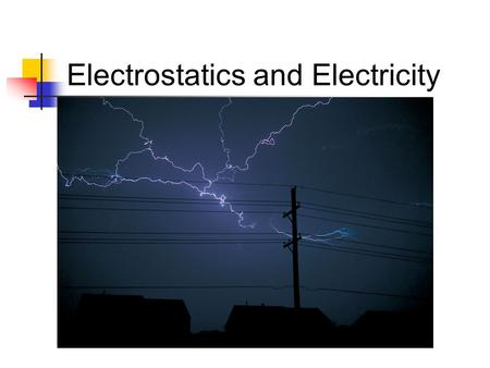 Electrostatics and Electricity. ELECTRIC CHARGE Static Electricity: electric charge at rest due to electron transfer (usually by friction) + – + – + –