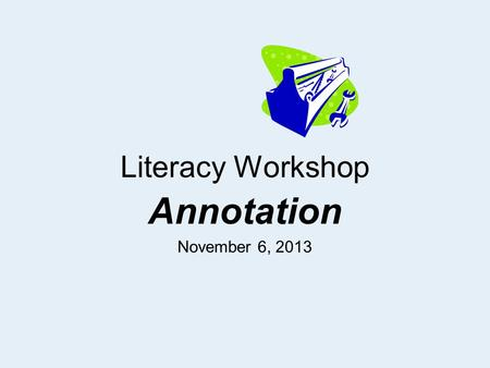 Literacy Workshop Annotation November 6, 2013. Annotation Guidelines (6-point System) Circle Academic/Key vocabulary Box challenging words you might need.