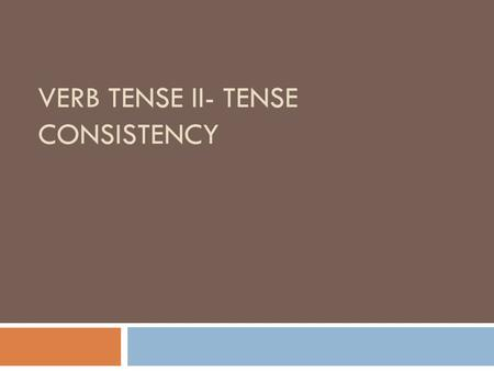VERB TENSE II- TENSE CONSISTENCY. Review Simple Tense  Present Tense: Base verb + -S (unless the verb is irregular verb) She _______ to the library every.