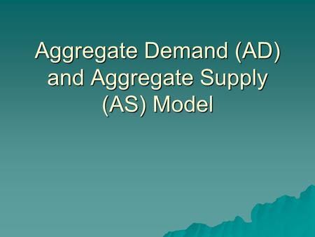 Aggregate Demand (AD) and Aggregate Supply (AS) Model.