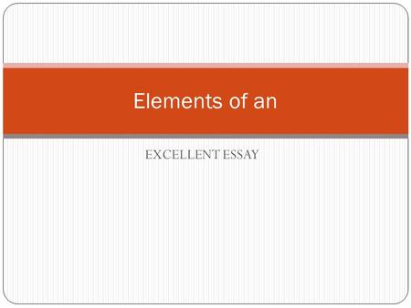 EXCELLENT ESSAY Elements of an. Introduction The introduction includes: A hook (or lead)—to get the reader's attention A general discussion or overview.