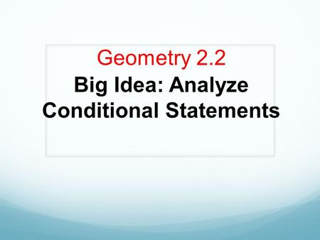 Geometry 2.2 Big Idea: Analyze Conditional Statements