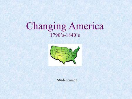 Changing America 1790's-1840's Student made. (Review the Northwest Ordinance) Industrial Revolution The change in producing goods that had widespread.