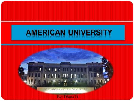 By: Diana D.. Basic Information Founded :February 24, 1893 President: Neil Kerwin School colors: AU Red & AU Blue Mascot: Clawed the Eagle Phone Number:(202)885-1000.