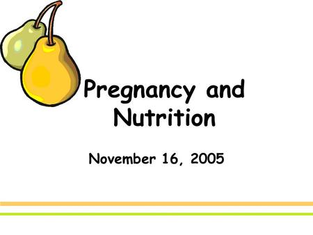 Pregnancy and Nutrition November 16, 2005. Healthy Pregnancy The foods eaten before and during pregnancy help prepare the body to support the growth of.