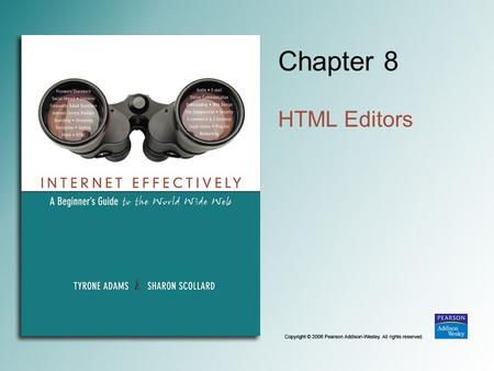 Chapter 8 HTML Editors Copyright © 2006 Pearson Addison-Wesley. All rights reserved. 8-2 Text Editors No single method Notepad Textpad, Notetab, and.