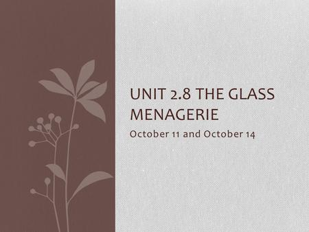 October 11 and October 14 UNIT 2.8 THE GLASS MENAGERIE.