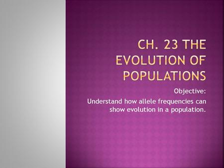 Ch. 23 The Evolution of Populations