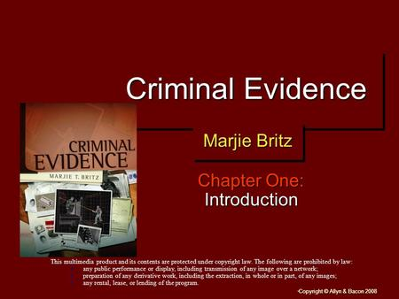 """ Copyright © Allyn & Bacon 2008 Criminal Evidence Chapter One: Introduction This multimedia product and its contents are protected under copyright law."