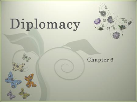 7 Diplomacy. What is Diplomacy? Why is Diplomacy Necessary?
