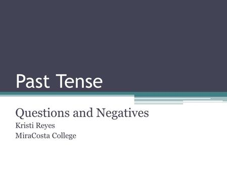 Questions and Negatives Kristi Reyes MiraCosta College