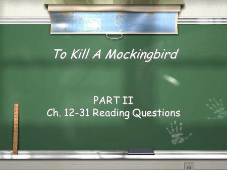 To Kill A Mockingbird PART II Ch. 12-31 Reading Questions.