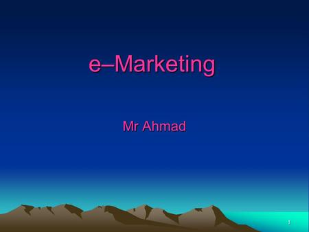 1 e–Marketing Mr Ahmad. 2 Lesson Objectives By the end of this lesson you will all be able to:- Define the term 'e – marketing' Understand the emergence.