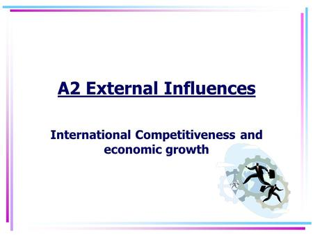 A2 External Influences International Competitiveness and economic growth.