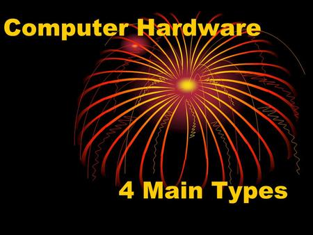 Computer Hardware 4 Main Types.