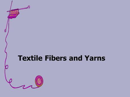 Textile Fibers and Yarns