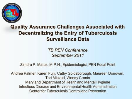Quality Assurance Challenges Associated with Decentralizing the Entry of Tuberculosis Surveillance Data TB PEN Conference September 2011 Sandra P. Matus,