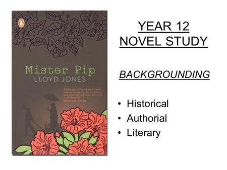YEAR 12 NOVEL STUDY BACKGROUNDING Historical Authorial Literary.