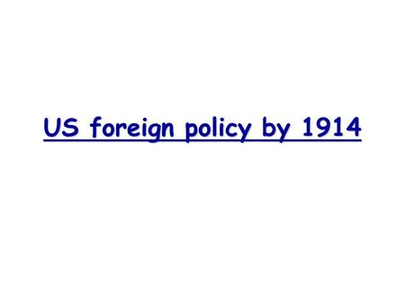 US foreign policy by 1914.