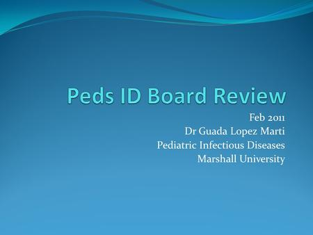 Feb 2011 Dr Guada Lopez Marti Pediatric Infectious Diseases Marshall University.