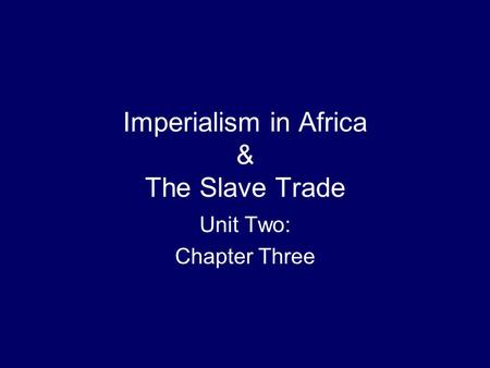 Imperialism in Africa & The Slave Trade