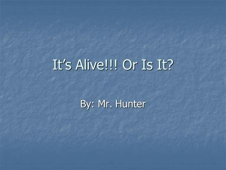 It's Alive!!! Or Is It? By: Mr. Hunter. What do you think? Living or non-living?