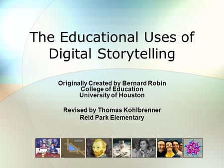 The Educational Uses of Digital Storytelling Originally Created by Bernard Robin College of Education University of Houston Revised by Thomas Kohlbrenner.