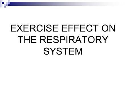 EXERCISE EFFECT ON THE RESPIRATORY SYSTEM