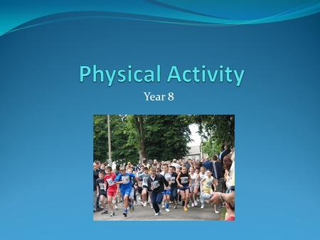 Year 8. What is Physical Activity?? Physical Activity is a broad term meaning any bodily movement that uses up energy. Physical activity includes all.