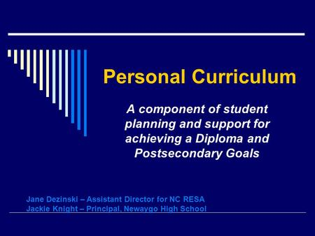 Personal Curriculum A component of student planning and support for achieving a Diploma and Postsecondary Goals Jane Dezinski – Assistant Director for.
