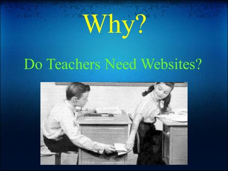 Why? Do Teachers Need Websites?. Prepared by Merill Bettridge Communication.