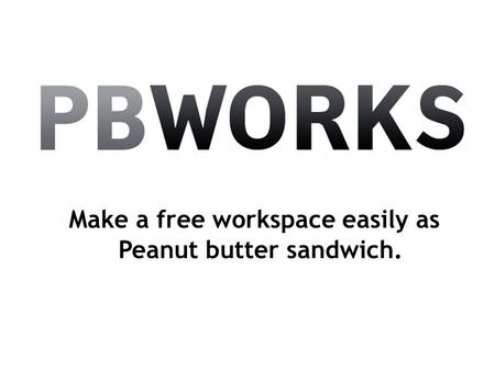 Make a free workspace easily as Peanut butter sandwich.