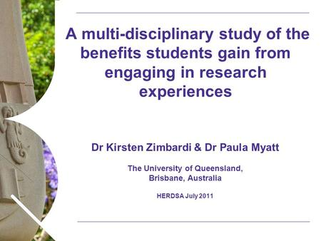 Name of presentation Month 2008 A multi-disciplinary study of the benefits students gain from engaging in research experiences Dr Kirsten Zimbardi & Dr.