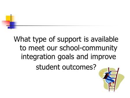 What type of support is available to meet our school-community integration goals and improve student outcomes?