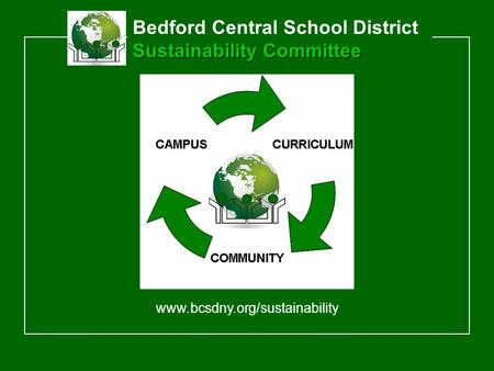 Sustainability Committee Bedford Central School District Sustainability Committee www.bcsdny.org/sustainability.