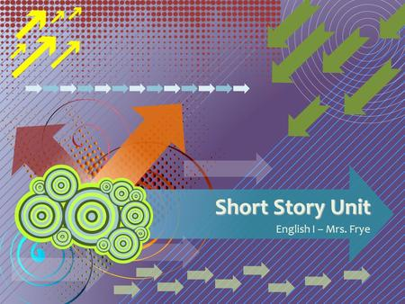 Short Story Unit English I – Mrs. Frye