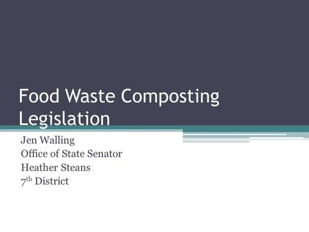 Food Waste Composting Legislation Jen Walling Office of State Senator Heather Steans 7 th District.