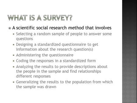 What is a Survey? A scientific social research method that involves