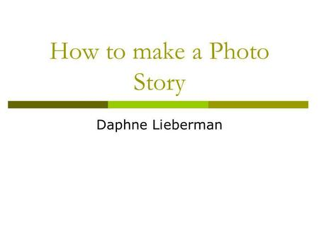 How to make a Photo Story Daphne Lieberman. First Step  Open PhotoStory 3  Click begin new PhotoStory  Click Next.