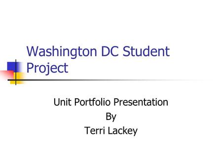 Washington DC Student Project Unit Portfolio Presentation By Terri Lackey.