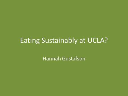 Eating Sustainably at UCLA? Hannah Gustafson. UCLA has a wide variety of [similar] environmental initiatives on campus, including: – Intensive recycling.