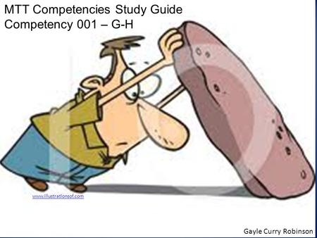 MTT Competencies Study Guide Competency 001 – G-H Gayle Curry Robinson www.illustrationsof.com.