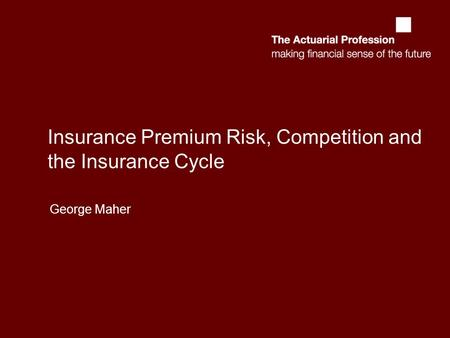 Insurance Premium Risk, Competition and the Insurance Cycle George Maher.